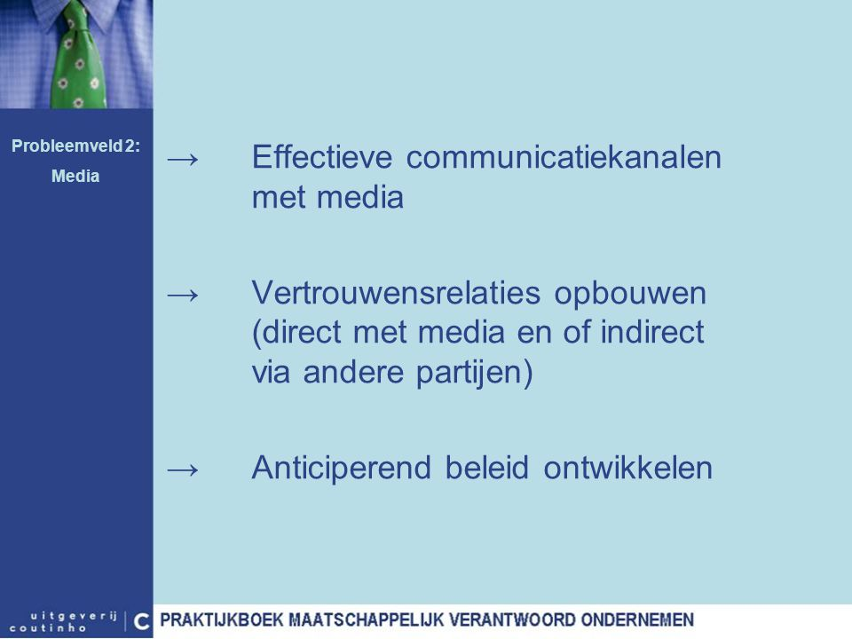 →Effectieve communicatiekanalen met media →Vertrouwensrelaties opbouwen (direct met media en of indirect via andere partijen) →Anticiperend beleid ont