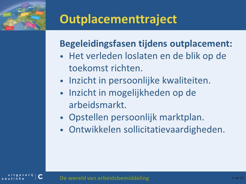 De wereld van arbeidsbemiddeling 3 van 10 Outplacementtraject Begeleidingsfasen tijdens outplacement: Het verleden loslaten en de blik op de toekomst