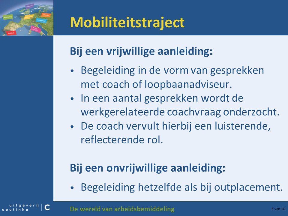 De wereld van arbeidsbemiddeling 5 van 10 Mobiliteitstraject Bij een vrijwillige aanleiding: Begeleiding in de vorm van gesprekken met coach of loopba