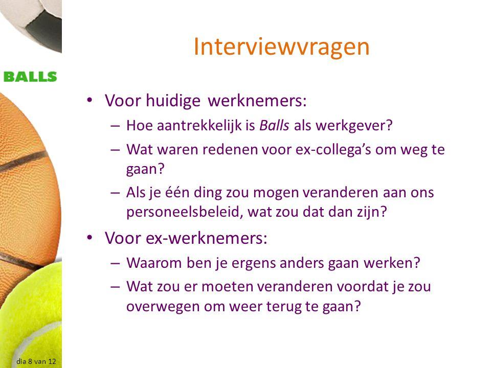 dia 8 van 12 Interviewvragen Voor huidige werknemers: – Hoe aantrekkelijk is Balls als werkgever? – Wat waren redenen voor ex-collega's om weg te gaan
