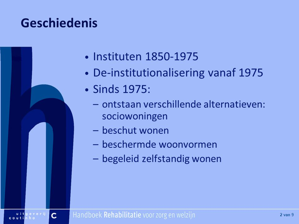 [Hier titel van boek] [Hier plaatje invoegen] 2 van 9 Geschiedenis Instituten 1850-1975 De-institutionalisering vanaf 1975 Sinds 1975: –ontstaan versc