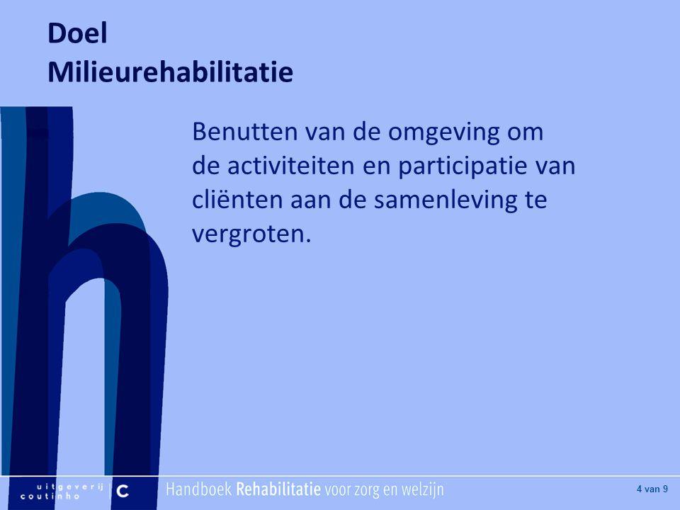 [Hier titel van boek] [Hier plaatje invoegen] 4 van 9 Doel Milieurehabilitatie Benutten van de omgeving om de activiteiten en participatie van cliënte