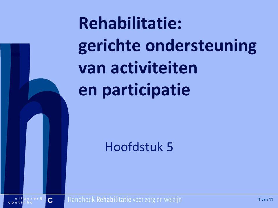 [Hier titel van boek] [Hier plaatje invoegen] 1 van 11 Rehabilitatie: gerichte ondersteuning van activiteiten en participatie Hoofdstuk 5
