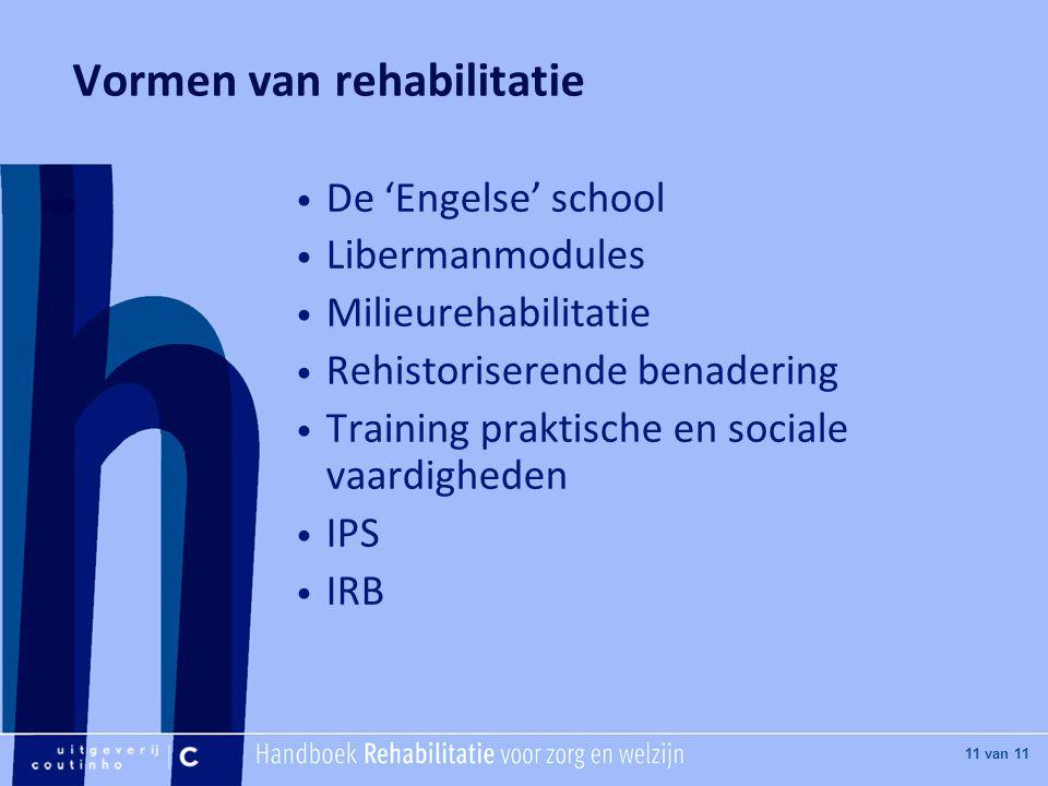 [Hier titel van boek] [Hier plaatje invoegen] 11 van 11 Vormen van rehabilitatie De 'Engelse' school Libermanmodules Milieurehabilitatie Rehistoriserende benadering Training praktische en sociale vaardigheden IPS IRB