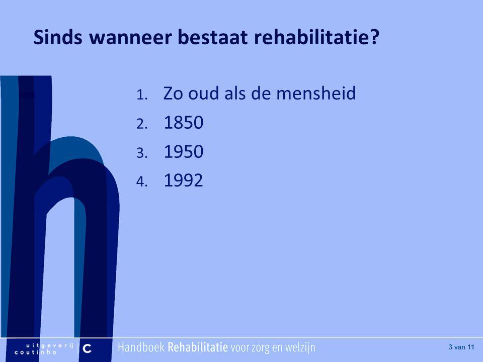 [Hier titel van boek] [Hier plaatje invoegen] 3 van 11 1. Zo oud als de mensheid 2. 1850 3. 1950 4. 1992 Sinds wanneer bestaat rehabilitatie?