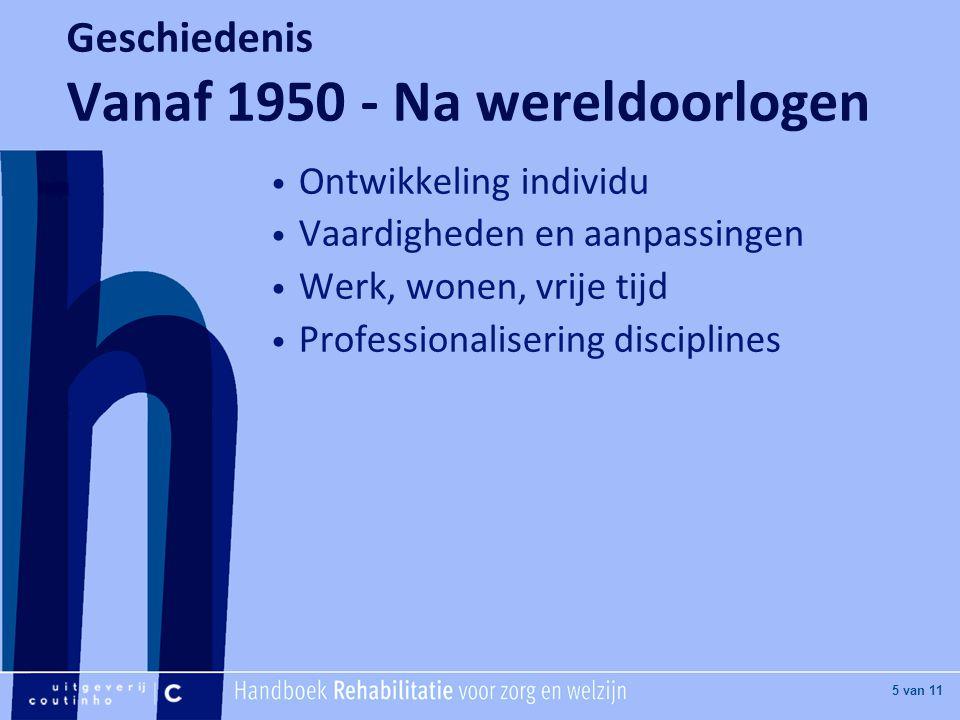 [Hier titel van boek] [Hier plaatje invoegen] 5 van 11 Geschiedenis Vanaf 1950 - Na wereldoorlogen Ontwikkeling individu Vaardigheden en aanpassingen Werk, wonen, vrije tijd Professionalisering disciplines