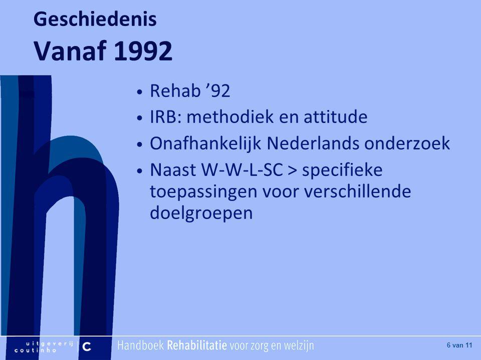 [Hier titel van boek] [Hier plaatje invoegen] 6 van 11 Geschiedenis Vanaf 1992 Rehab '92 IRB: methodiek en attitude Onafhankelijk Nederlands onderzoek Naast W-W-L-SC > specifieke toepassingen voor verschillende doelgroepen