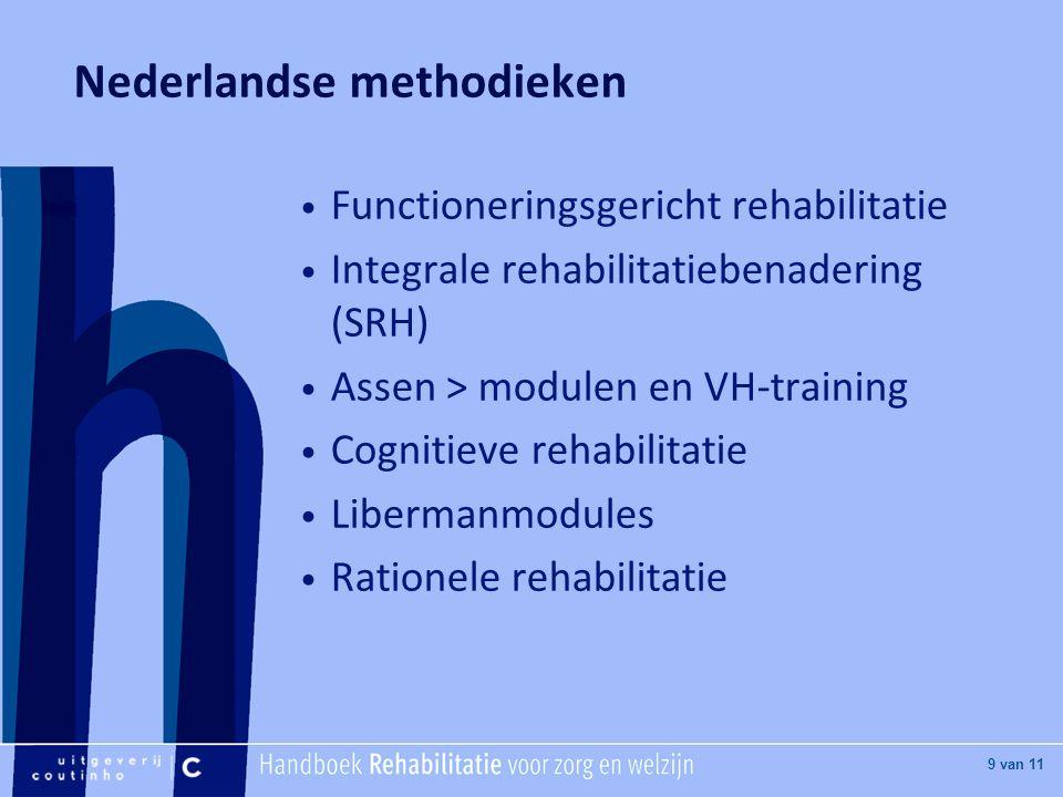 [Hier titel van boek] [Hier plaatje invoegen] 9 van 11 Nederlandse methodieken Functioneringsgericht rehabilitatie Integrale rehabilitatiebenadering (SRH) Assen > modulen en VH-training Cognitieve rehabilitatie Libermanmodules Rationele rehabilitatie