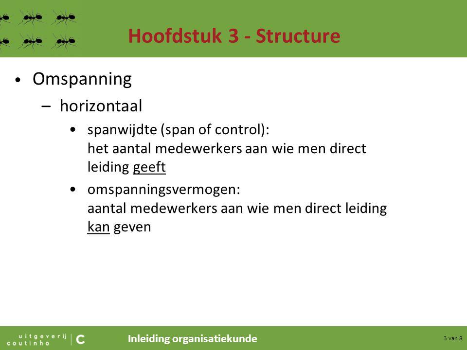 Inleiding organisatiekunde 4 van 8 Hoofdstuk 3 - Structure –verticaal spandiepte (depth of control): het aantal lagen waaraan men indirect leiding geeft omspanningsvermogen: het aantal niveaus waaraan men indirect leiding kan geven