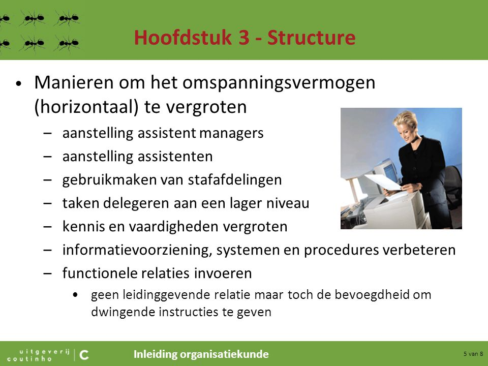 Inleiding organisatiekunde 5 van 8 Hoofdstuk 3 - Structure Manieren om het omspanningsvermogen (horizontaal) te vergroten –aanstelling assistent manag