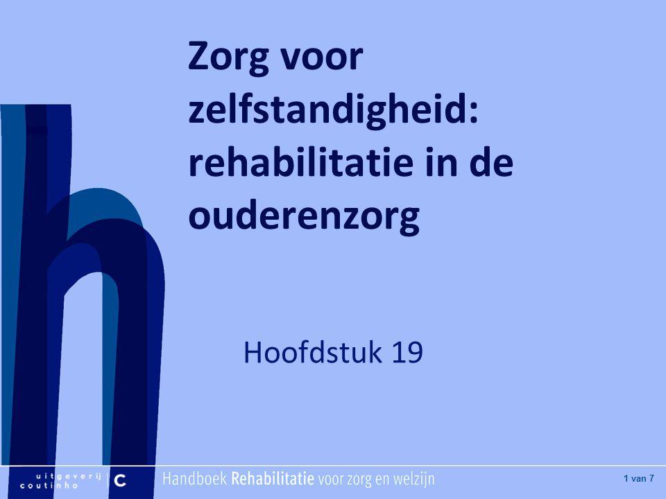 [Hier titel van boek] [Hier plaatje invoegen] 1 van 7 Zorg voor zelfstandigheid: rehabilitatie in de ouderenzorg Hoofdstuk 19