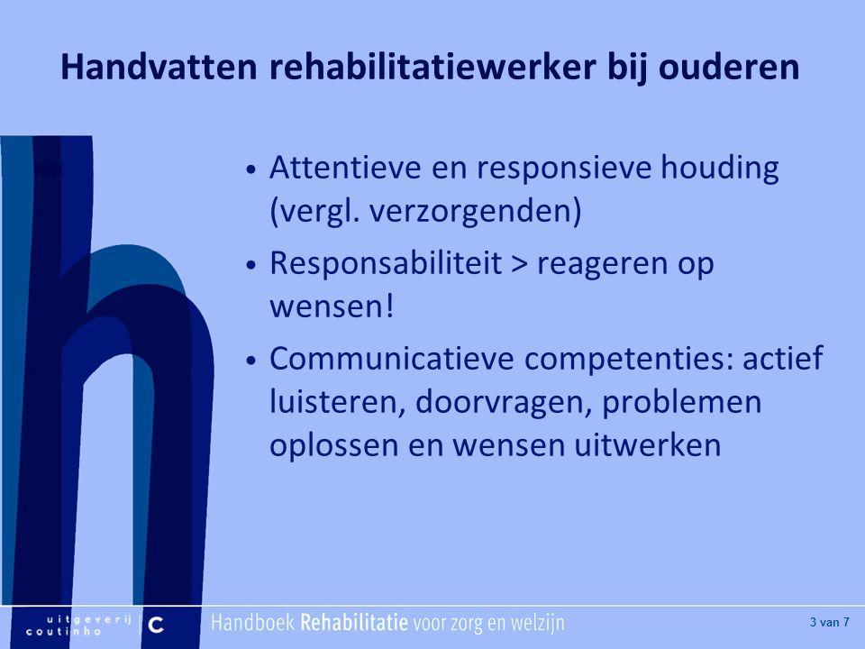 [Hier titel van boek] [Hier plaatje invoegen] 3 van 7 Handvatten rehabilitatiewerker bij ouderen Attentieve en responsieve houding (vergl. verzorgende