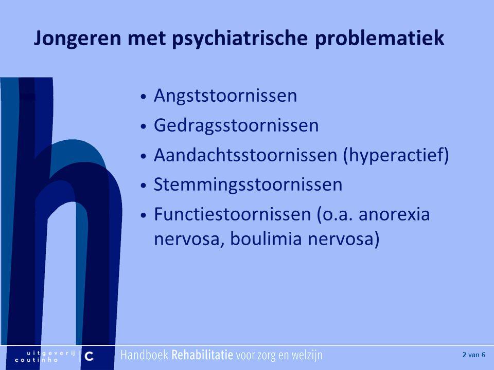 [Hier titel van boek] [Hier plaatje invoegen] 2 van 6 Jongeren met psychiatrische problematiek Angststoornissen Gedragsstoornissen Aandachtsstoornisse