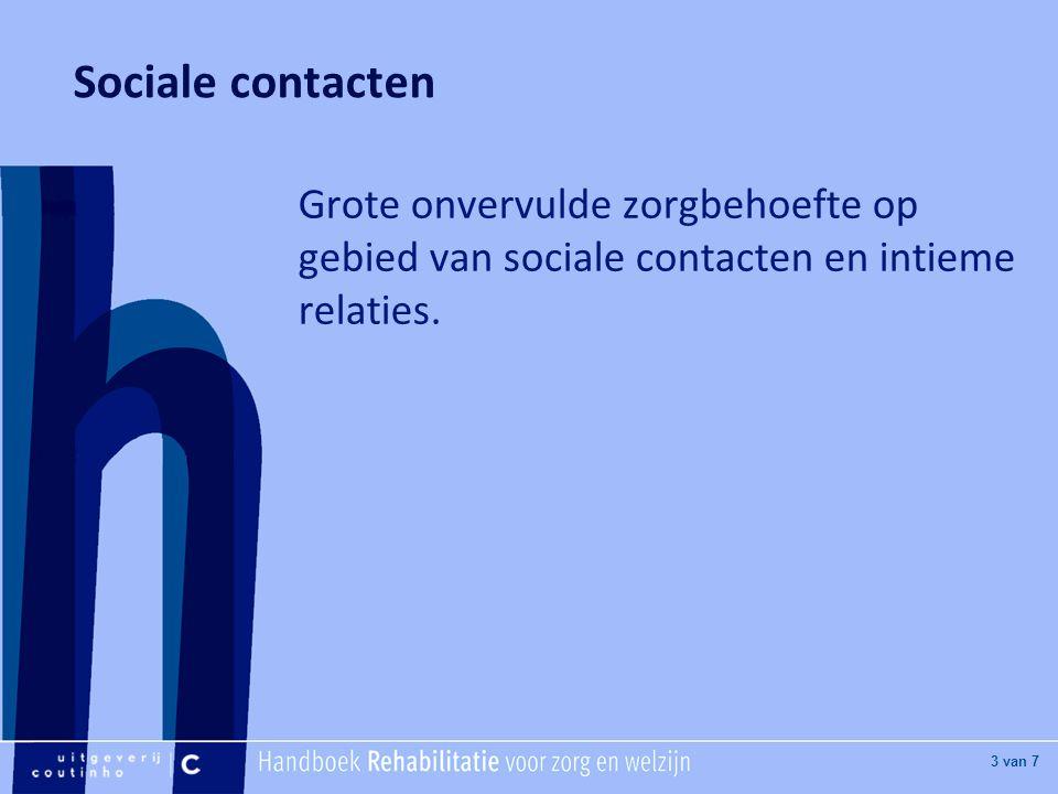 [Hier titel van boek] [Hier plaatje invoegen] 3 van 7 Sociale contacten Grote onvervulde zorgbehoefte op gebied van sociale contacten en intieme relat