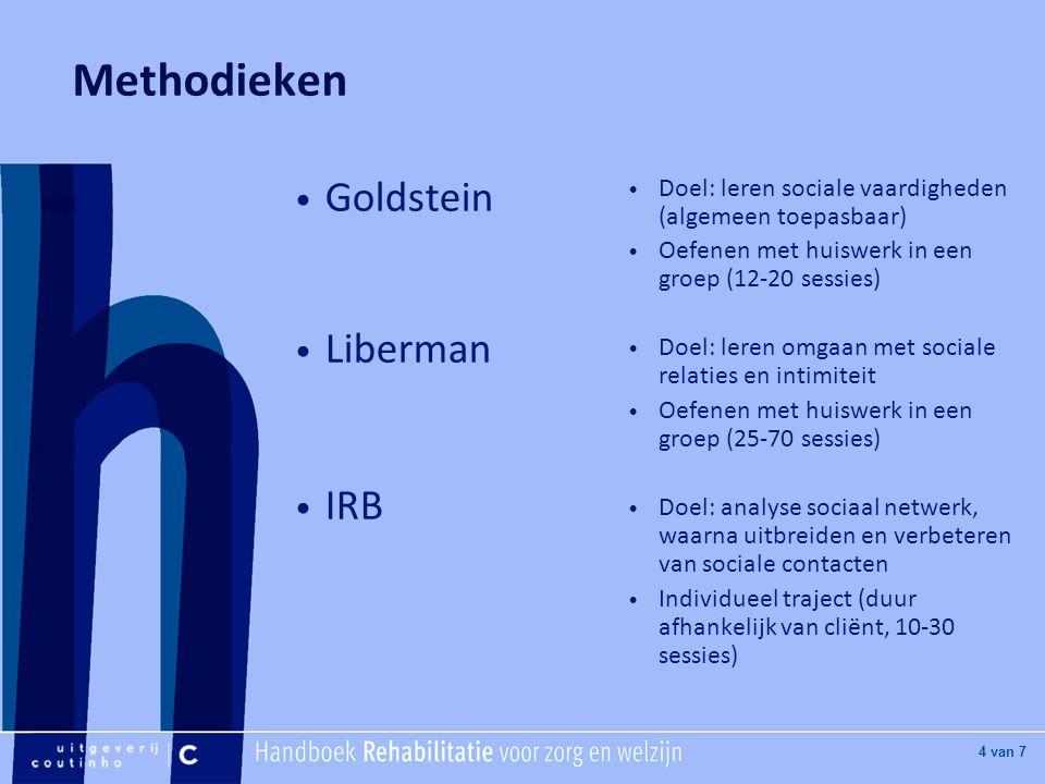 [Hier titel van boek] [Hier plaatje invoegen] 4 van 7 Methodieken Goldstein Liberman IRB Doel: leren sociale vaardigheden (algemeen toepasbaar) Oefene