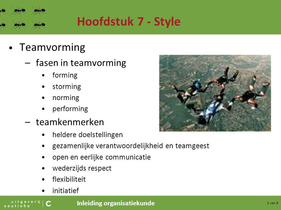 Inleiding organisatiekunde 3 van 8 Hoofdstuk 7 - Style Teamvorming –fasen in teamvorming forming storming norming performing –teamkenmerken heldere do