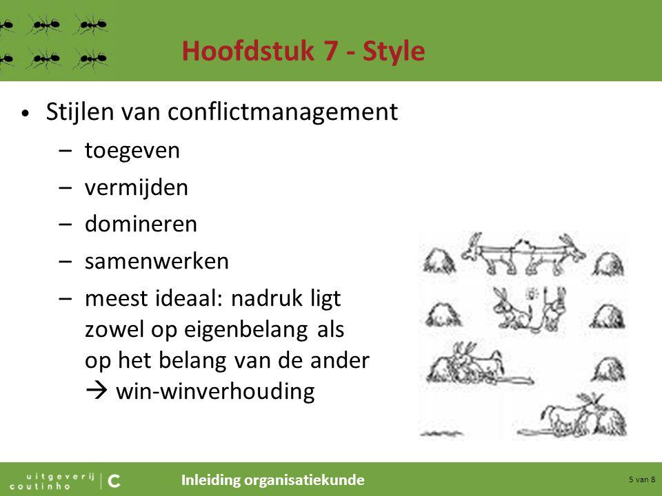 Inleiding organisatiekunde 5 van 8 Hoofdstuk 7 - Style Stijlen van conflictmanagement –toegeven –vermijden –domineren –samenwerken –meest ideaal: nadr