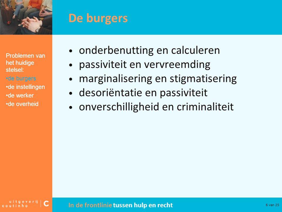 In de frontlinie tussen hulp en recht 6 van 25 De burgers onderbenutting en calculeren passiviteit en vervreemding marginalisering en stigmatisering d