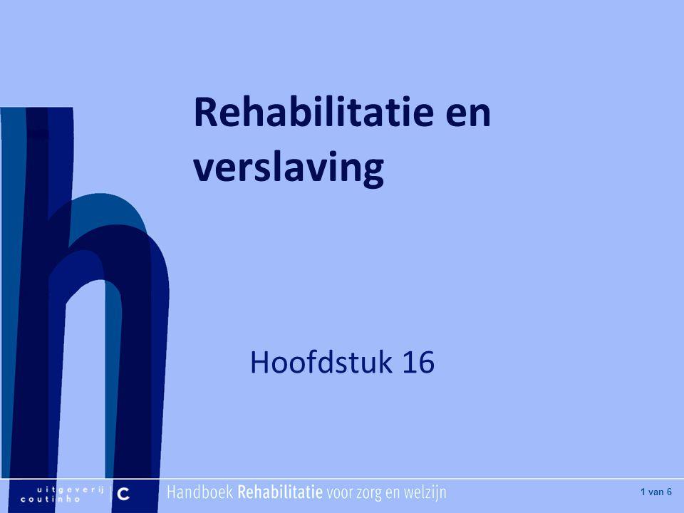 [Hier titel van boek] [Hier plaatje invoegen] 1 van 6 Rehabilitatie en verslaving Hoofdstuk 16