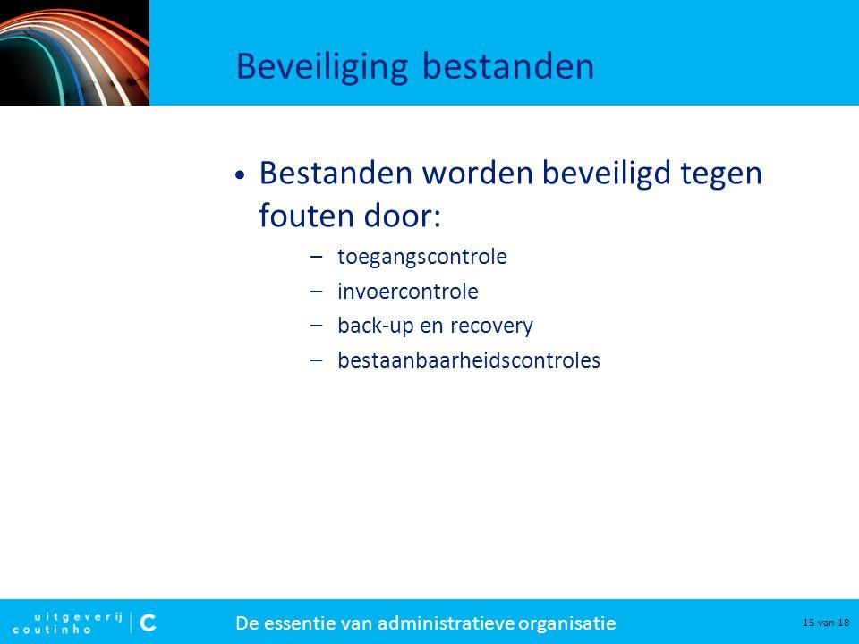 De essentie van administratieve organisatie 15 van 18 Beveiliging bestanden Bestanden worden beveiligd tegen fouten door: –toegangscontrole –invoercon