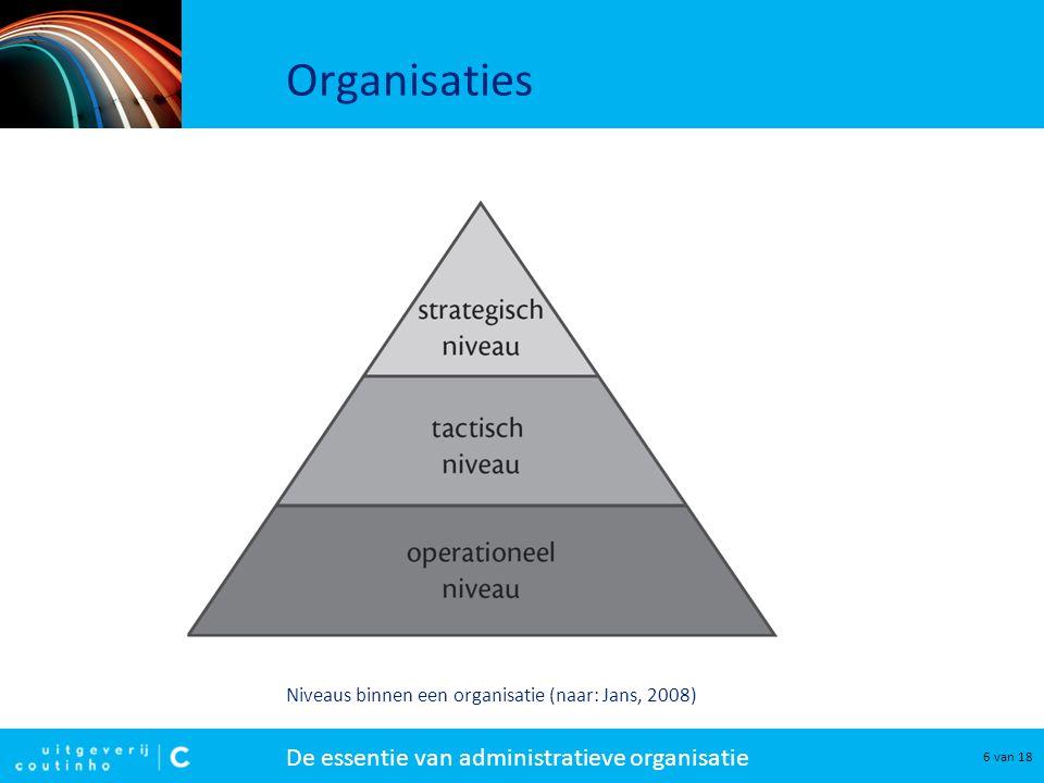 De essentie van administratieve organisatie 7 van 18 Bestuurlijke informatievoorziening Om organisaties aan te sturen is voor de verschillende geledingen informatie nodig op: –strategisch niveau (directie); –tactisch niveau (afdelingshoofden); –operationeel niveau (werkvloerniveau).