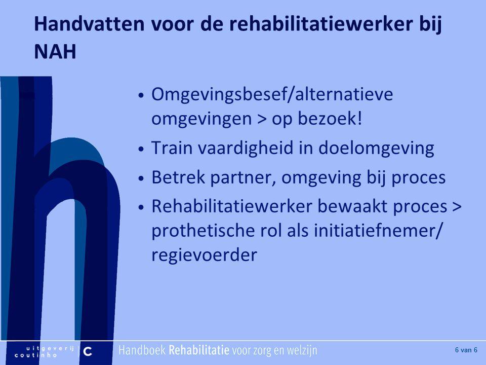 [Hier titel van boek] [Hier plaatje invoegen] 6 van 6 Handvatten voor de rehabilitatiewerker bij NAH Omgevingsbesef/alternatieve omgevingen > op bezoek.
