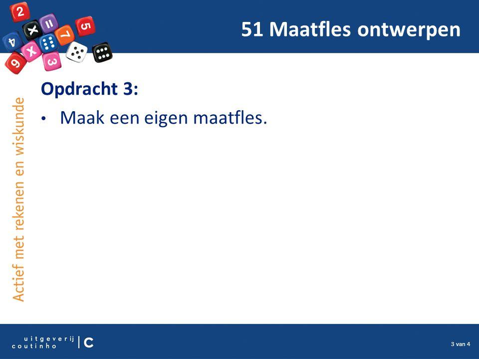 3 van 4 51 Maatfles ontwerpen Opdracht 3: Maak een eigen maatfles.