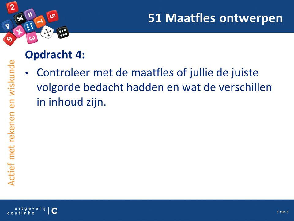 4 van 4 51 Maatfles ontwerpen Opdracht 4: Controleer met de maatfles of jullie de juiste volgorde bedacht hadden en wat de verschillen in inhoud zijn.