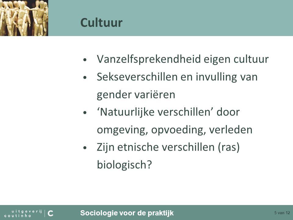 Sociologie voor de praktijk 5 van 12 Cultuur Vanzelfsprekendheid eigen cultuur Sekseverschillen en invulling van gender variëren 'Natuurlijke verschillen' door omgeving, opvoeding, verleden Zijn etnische verschillen (ras) biologisch?