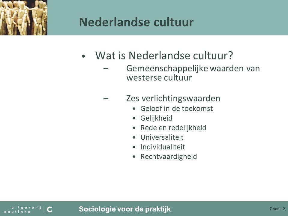 Sociologie voor de praktijk 7 van 12 Nederlandse cultuur Wat is Nederlandse cultuur? –Gemeenschappelijke waarden van westerse cultuur –Zes verlichting