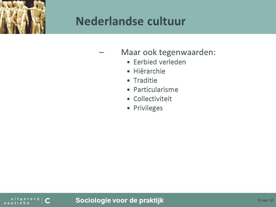 Sociologie voor de praktijk 8 van 12 Nederlandse cultuur –Maar ook tegenwaarden: Eerbied verleden Hiërarchie Traditie Particularisme Collectiviteit Pr