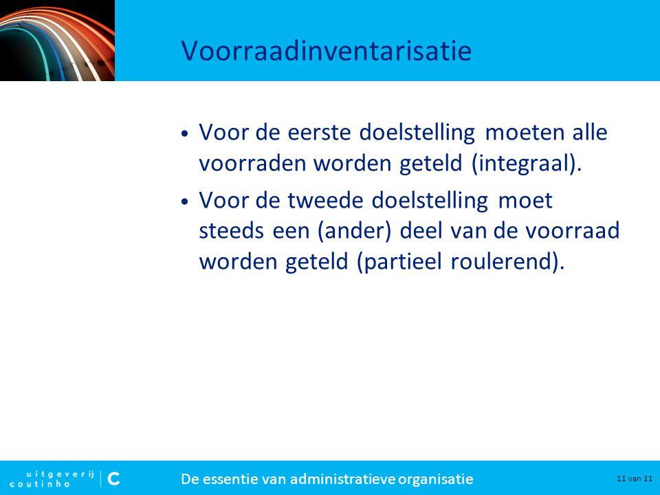 De essentie van administratieve organisatie 11 van 11 Voorraadinventarisatie Voor de eerste doelstelling moeten alle voorraden worden geteld (integraa