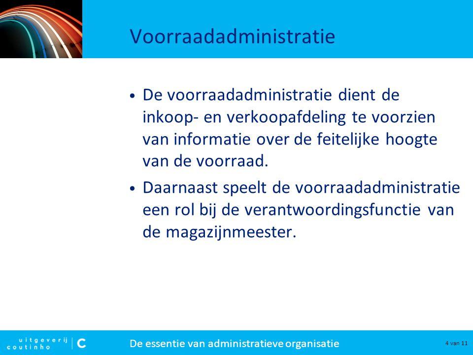 De essentie van administratieve organisatie 5 van 11 Voorraadadministratie De inrichting van de voorraadadministratie wordt bepaald door: –de registratiemethode; –de prijsgrondslag.