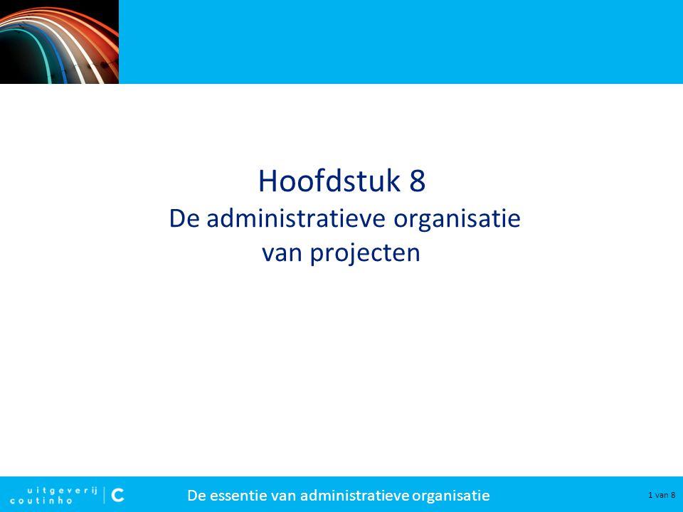 De essentie van administratieve organisatie 2 van 8 Projecten Een project is een samenstel van activiteiten met de volgende kenmerken: –de coördinatie van activiteiten van mensen en middelen; –een concreet doel; –een gelimiteerd tijdsbestek.