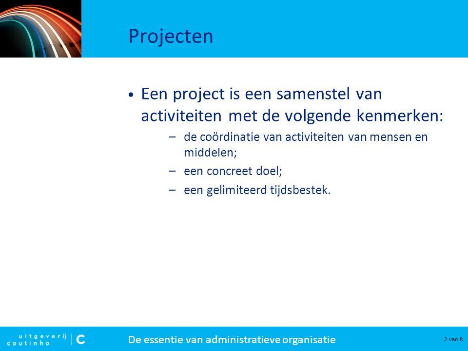 De essentie van administratieve organisatie 2 van 8 Projecten Een project is een samenstel van activiteiten met de volgende kenmerken: –de coördinatie