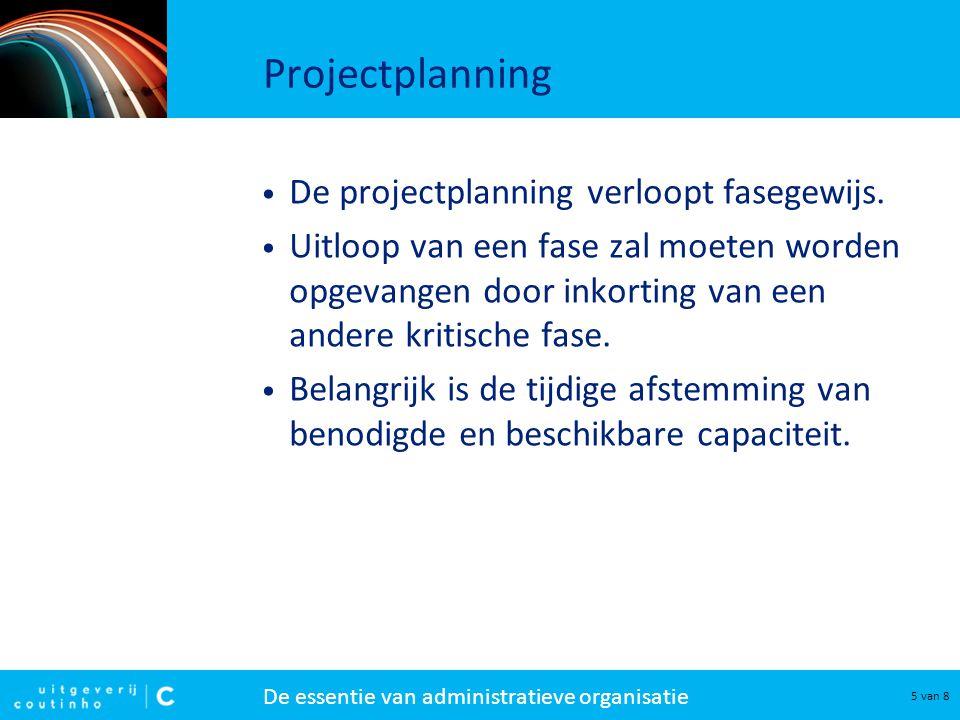 De essentie van administratieve organisatie 5 van 8 Projectplanning De projectplanning verloopt fasegewijs. Uitloop van een fase zal moeten worden opg