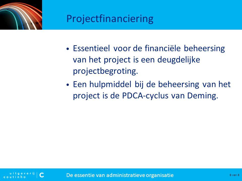 De essentie van administratieve organisatie 8 van 8 Projectfinanciering Essentieel voor de financiële beheersing van het project is een deugdelijke pr
