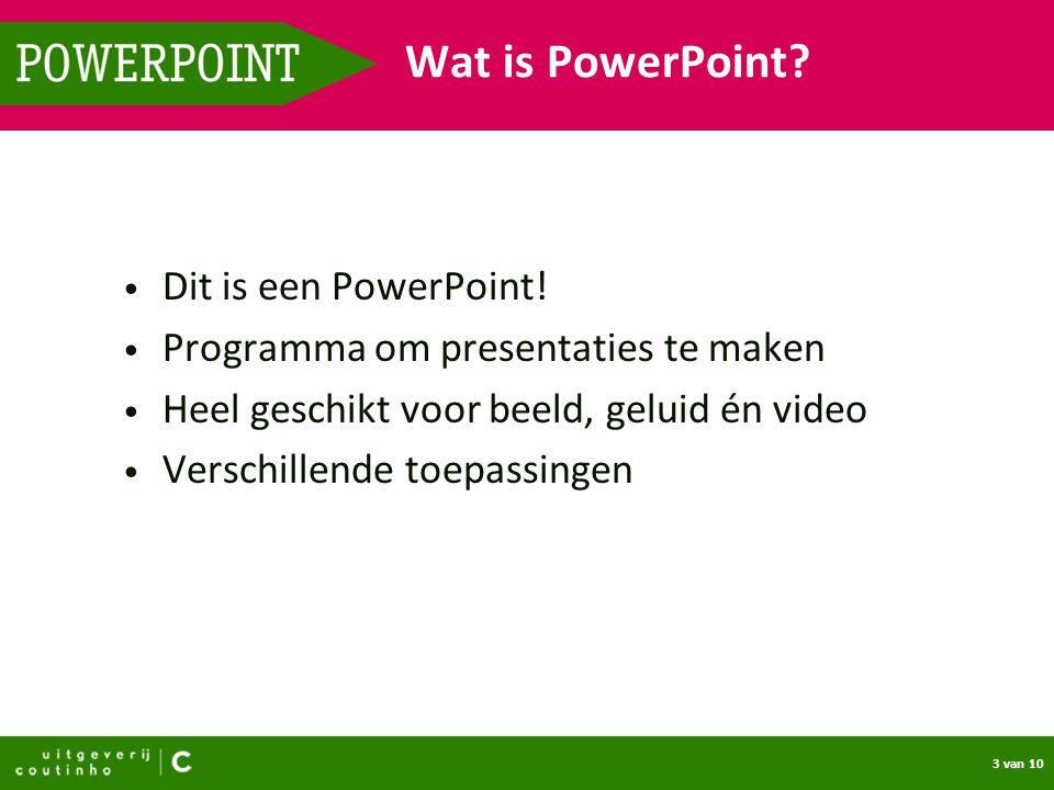 3 van 10 POWERPOINT Wat is PowerPoint? Dit is een PowerPoint! Programma om presentaties te maken Heel geschikt voor beeld, geluid én video Verschillen