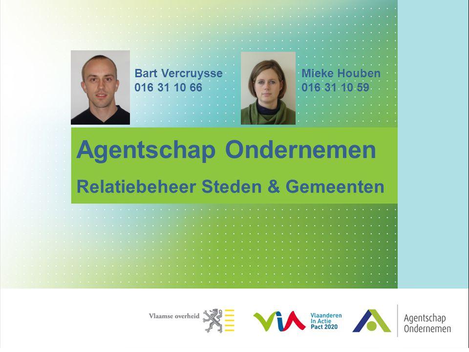 Agentschap Ondernemen Relatiebeheer Steden & Gemeenten Mieke Houben 016 31 10 59 Bart Vercruysse 016 31 10 66