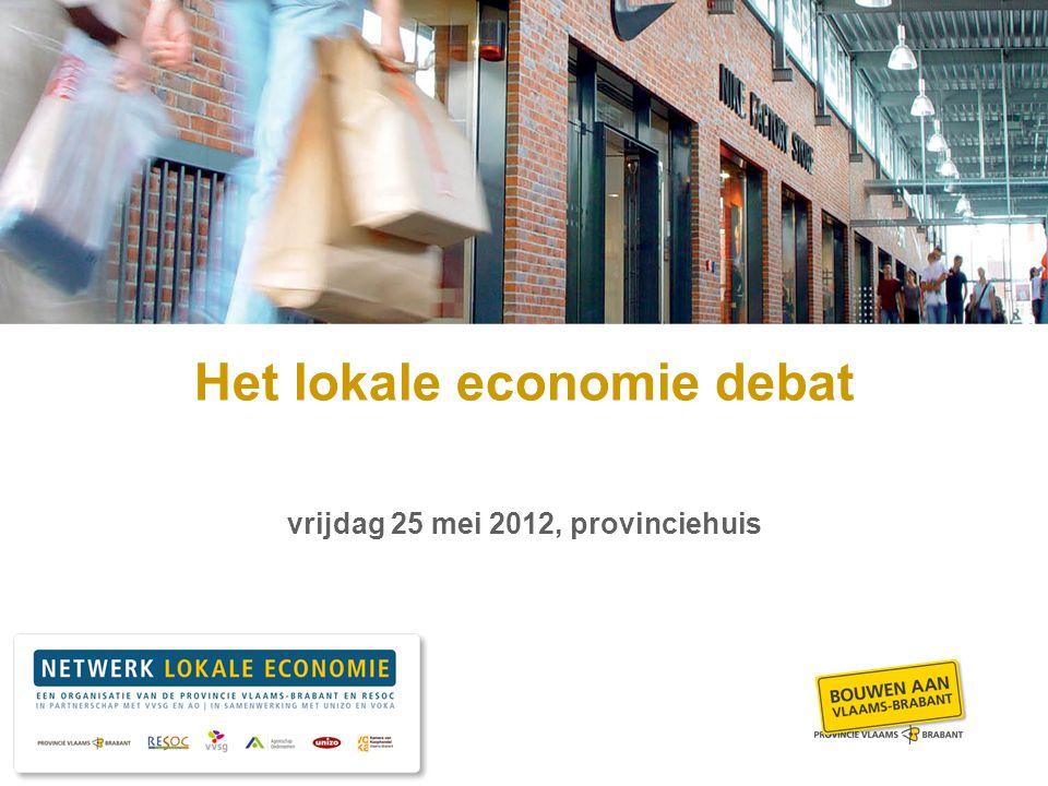 www.vlaamsbrabant.be Het lokale economie debat vrijdag 25 mei 2012, provinciehuis