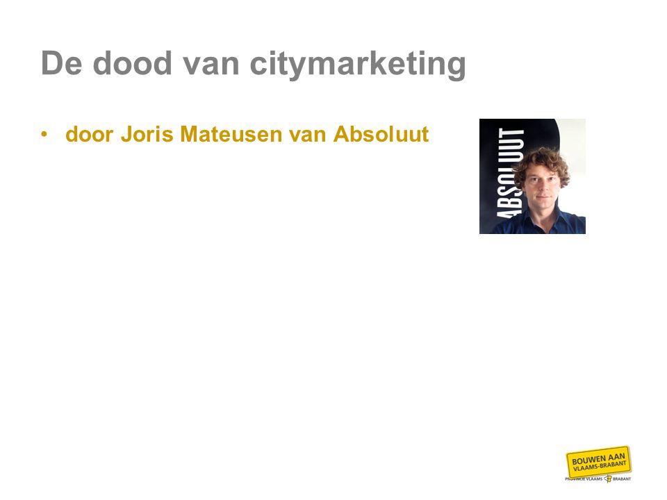 De dood van citymarketing door Joris Mateusen van Absoluut