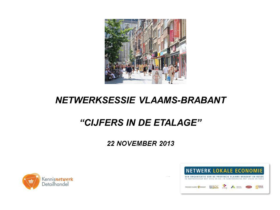 NETWERKSESSIE VLAAMS-BRABANT CIJFERS IN DE ETALAGE 22 NOVEMBER 2013