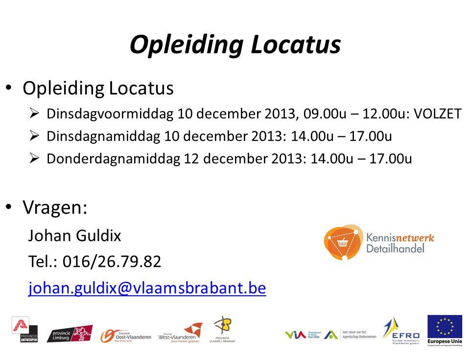 Opleiding Locatus  Dinsdagvoormiddag 10 december 2013, 09.00u – 12.00u: VOLZET  Dinsdagnamiddag 10 december 2013: 14.00u – 17.00u  Donderdagnamiddag 12 december 2013: 14.00u – 17.00u Vragen: Johan Guldix Tel.: 016/26.79.82 johan.guldix@vlaamsbrabant.be