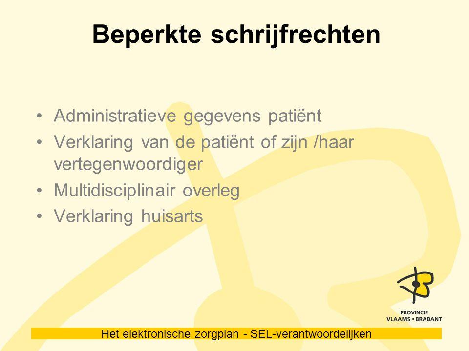 Het elektronische zorgplan - SEL-verantwoordelijken Beperkte schrijfrechten Administratieve gegevens patiënt Verklaring van de patiënt of zijn /haar vertegenwoordiger Multidisciplinair overleg Verklaring huisarts