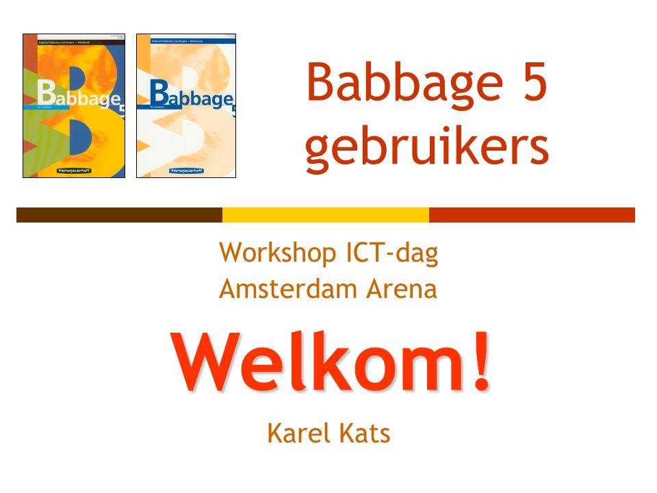 Babbage 5 gebruikers Workshop ICT-dag Amsterdam Arena Karel Kats Welkom!