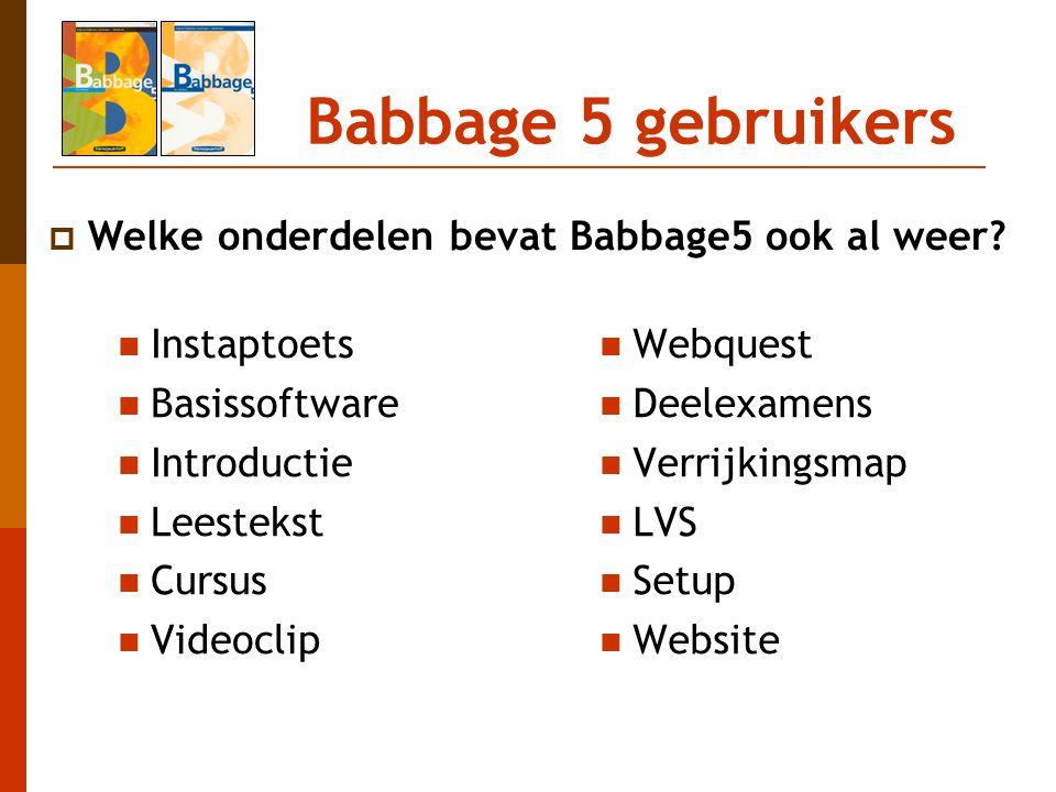 Babbage 5 gebruikers Instaptoets Basissoftware Introductie Leestekst Cursus Videoclip Webquest Deelexamens Verrijkingsmap LVS Setup Website  Welke on