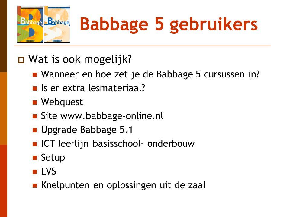 Babbage 5 gebruikers  Wat is ook mogelijk? Wanneer en hoe zet je de Babbage 5 cursussen in? Is er extra lesmateriaal? Webquest Site www.babbage-onlin
