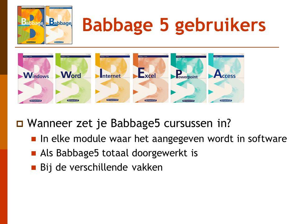 Babbage 5 gebruikers  Wanneer zet je Babbage5 cursussen in? In elke module waar het aangegeven wordt in software Als Babbage5 totaal doorgewerkt is B
