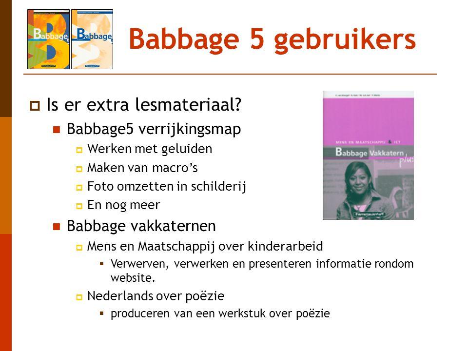 Babbage 5 gebruikers  Is er extra lesmateriaal? Babbage5 verrijkingsmap  Werken met geluiden  Maken van macro's  Foto omzetten in schilderij  En