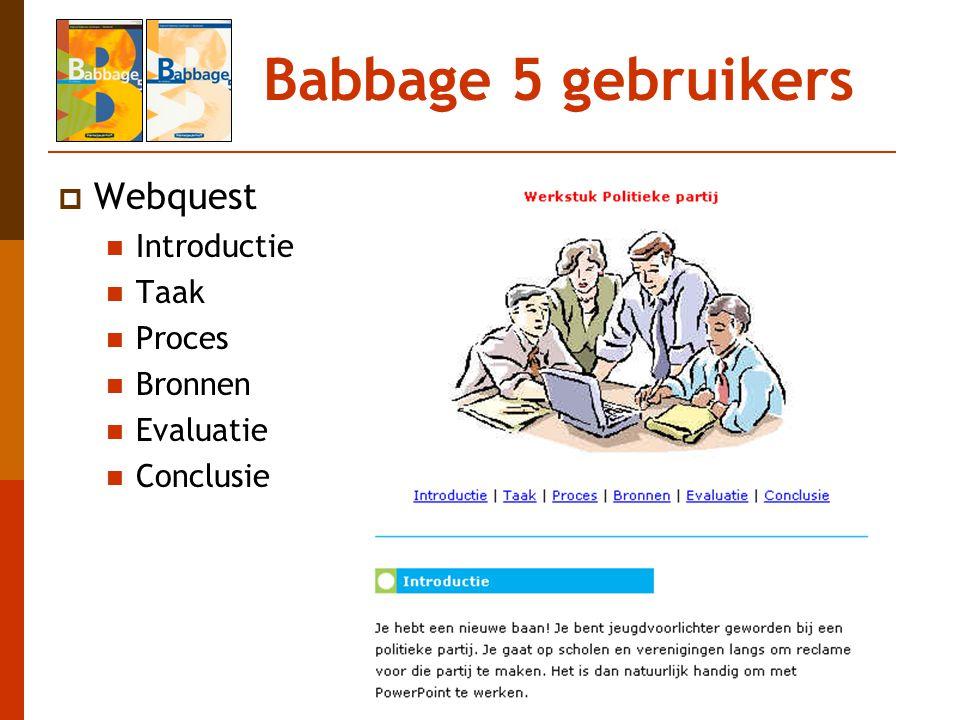 Babbage 5 gebruikers  Webquest Introductie Taak Proces Bronnen Evaluatie Conclusie